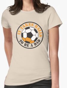 It takes BALLS to be a dad soccer football ball  Womens Fitted T-Shirt