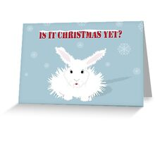 White Rabbit - is it Christmas yet? Greeting Card