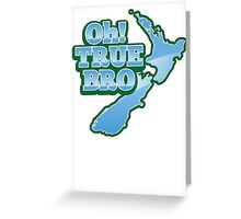 Oh TRUE BRO! with New Zealand MAP Greeting Card