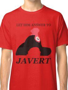 Javert Hat - Les Miserables - Let Him Answer to Javert Classic T-Shirt