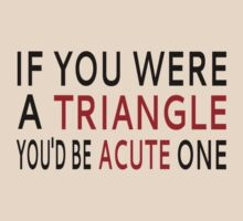 If You Were A Triangle, You'd Be Acute One T-Shirt