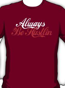 Always Be Hustlin' T-Shirt