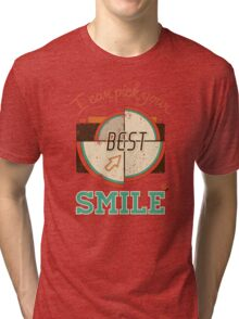 I can pick your best smile Tri-blend T-Shirt