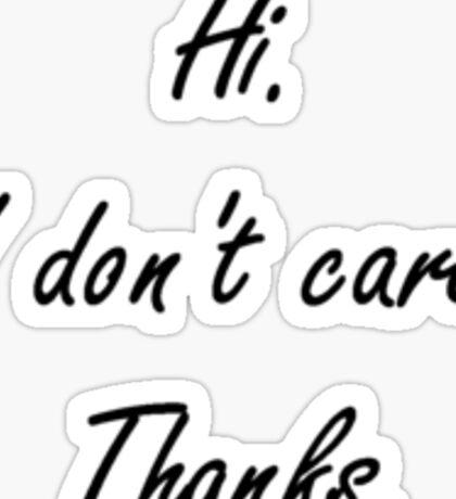 Hi. I don't care. Thanks. Sticker