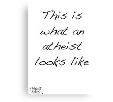 This is what an atheist looks like Canvas Print