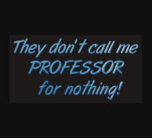 They don't call me Professor for nothing! by transrender
