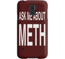 Ask Me About Meth Samsung Galaxy Case/Skin