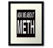 Ask Me About Meth Framed Print