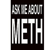 Ask Me About Meth Photographic Print