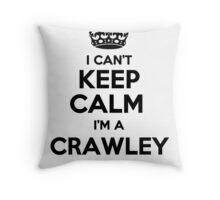 I cant keep calm Im a CRAWLEY Throw Pillow
