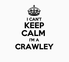 I cant keep calm Im a CRAWLEY T-Shirt