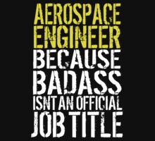 Hilarious 'Aerospace Engineer because Badass Isn't an Official Job Title' Tshirt, Accessories and Gifts by Albany Retro