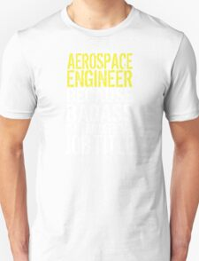 Hilarious 'Aerospace Engineer because Badass Isn't an Official Job Title' Tshirt, Accessories and Gifts T-Shirt