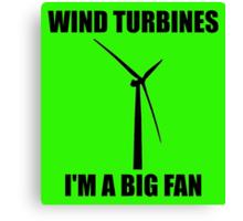 Wind Turbines - I'm a Big Fan! Canvas Print
