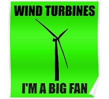 Wind Turbines - I'm a Big Fan! Poster