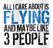 Humorous 'All I Care About Is Flying And Maybe Like 3 People' Tshirt, Accessories and Gifts Poster