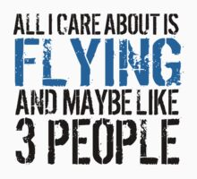 Humorous 'All I Care About Is Flying And Maybe Like 3 People' Tshirt, Accessories and Gifts by Albany Retro