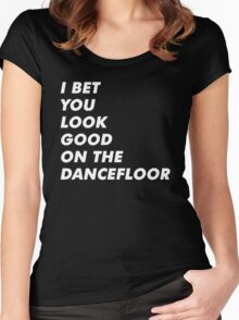 I Bet You Look Good On The Dancefloor Women's Fitted Scoop T-Shirt