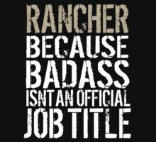 Excellent 'Rancher because Badass Isn't an Official Job Title' Tshirt, Accessories and Gifts by Albany Retro