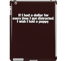 If I had a dollar for every time I got distracted, I wish I had a puppy iPad Case/Skin