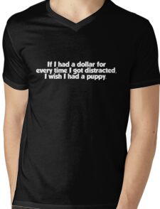 If I had a dollar for every time I got distracted, I wish I had a puppy Mens V-Neck T-Shirt