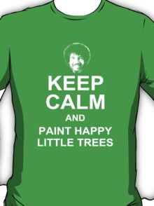 Keep Calm and Paint Happy Little Trees T-Shirt