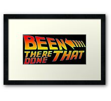 Been There Done That Framed Print
