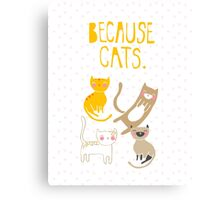 Because Cats. Canvas Print