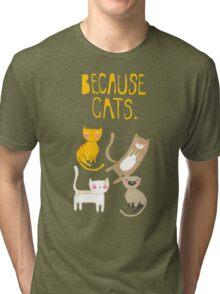 Because Cats. Tri-blend T-Shirt