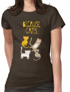 Because Cats. Womens Fitted T-Shirt