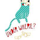 Under Where? by thekitschycat