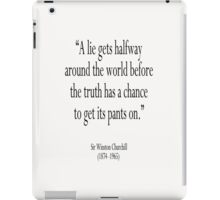 CHURCHILL, A lie gets halfway around the world before the truth has a chance to get its pants on. Sir Winston Churchill iPad Case/Skin