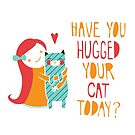 Have You Hugged Your Cat Today? by thekitschycat