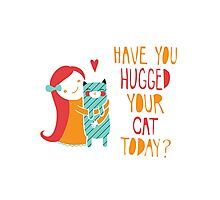 Have You Hugged Your Cat Today? Photographic Print
