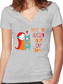 Have You Hugged Your Cat Today? Women's Fitted V-Neck T-Shirt