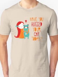 Have You Hugged Your Cat Today? Unisex T-Shirt