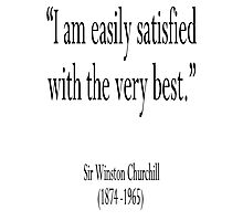 "Churchill, ""I am easily satisfied with the very best."" Sir Winston Churchill Photographic Print"
