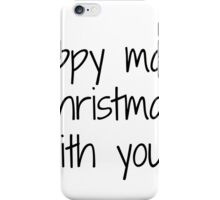 Happy many Christmas with you iPhone Case/Skin
