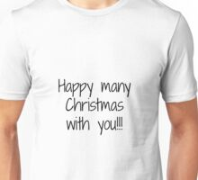 Happy many Christmas with you Unisex T-Shirt