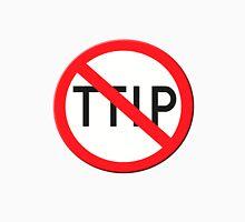 Sign no TTIP Transatlantic Trade and Investment Partnership Unisex T-Shirt