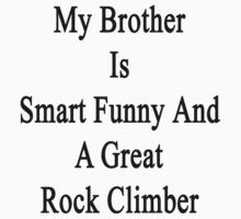 My Brother Is Smart Funny And A Great Rock Climber  by supernova23
