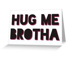 HUG ME BROTHA Drake & Josh Greeting Card