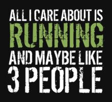 Hilarious 'All I Care About Is Running And Maybe Like 3 People' Tshirt, Accessories and Gifts by Albany Retro