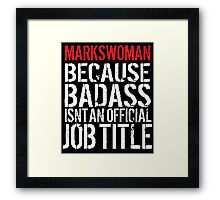 Hilarious 'Markswoman because Badass Isn't an Official Job Title' Tshirt, Accessories and Gifts Framed Print
