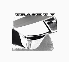TRASH T V Unisex T-Shirt