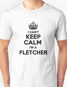 I cant keep calm Im a FLETCHER T-Shirt