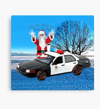 HO HO HOLD ON SEASONS GREETING HUMEROUS POLICE SANTA PILLOW AND OR TOTE BAG Canvas Print