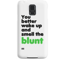 You better wake up and smell the blunt Samsung Galaxy Case/Skin