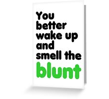 You better wake up and smell the blunt Greeting Card