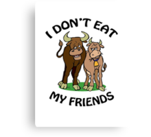 I Don't Eat My Friends Canvas Print